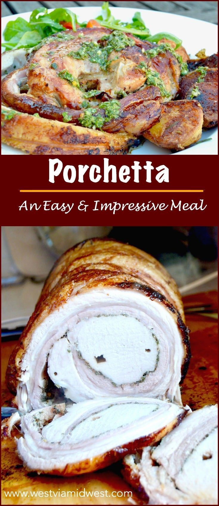 Porchetta: Crispy Pork Belly Wrapped Roast:  Meat seasoned with herbs wrapped around a pork tenderloin and cooked to juicy, tender perfection.  A crazy impressive meal to your guests, but you'll know how simple it was to make!