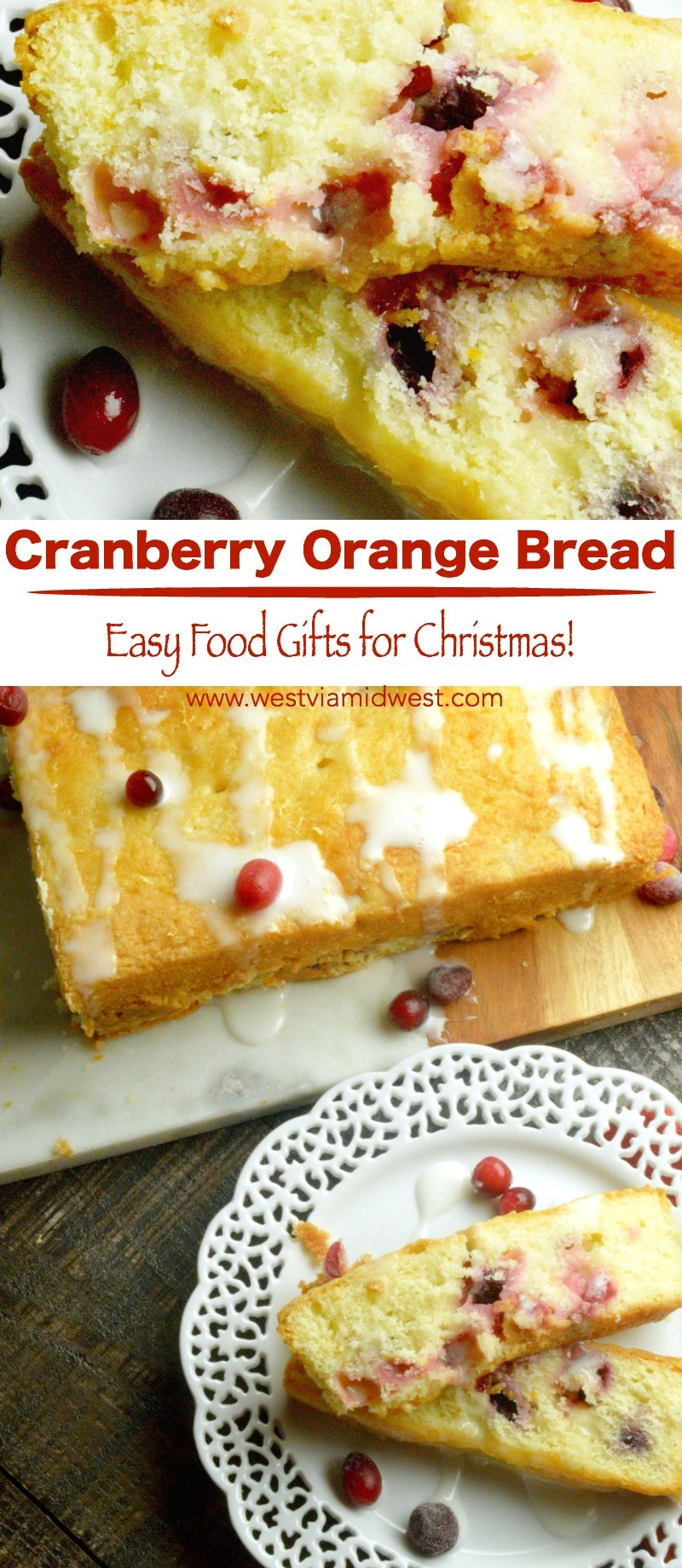 Cranberry Orange Bread: Fresh cranberries, paired with orange citrus in what can be called a bread or cake. A tender crumb filled with goodness and drizzled with a simple sugar glaze. A homemade treat that will be appreciated for all of the people you make food gifts at Christmas for! #christmas #holidays #Foodgifts #cranberry #freshcranberries #cranberrycake #bread #cake www.westviamidwest.com